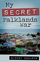 My Secret Falklands War by Sidney Edwards