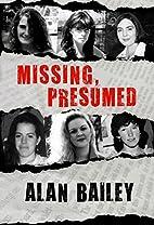Missing, Presumed by Alan Bailey