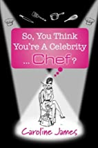 So, You Think You're A Celebrity... Chef? by…