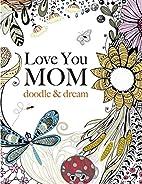 Love You MOM: doodle & dream: A beautiful…