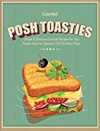 Posh Toasties: Simple & Delicious Gourmet…