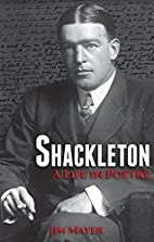 Shackleton: A Life in Poetry by Jim Mayer
