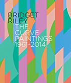 Bridget Riley: The Curve Paintings 1961-2014…
