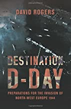 Destination D-Day: Preparations for the…