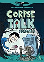 Corpse Talk: Book 1 (The Phoenix Presents)…