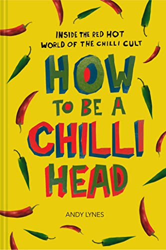 how-to-be-a-chili-head-inside-the-red-hot-world-of-the-chili-cult