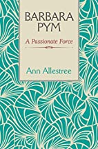 Barbara Pym: A Passionate Force by Ann…