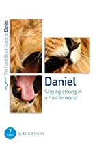 Daniel: Staying strong in a hostile world by…