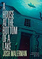 A House at the Bottom of a Lake by Josh…