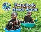 Everybody Needs Water (My World Your World)…