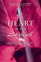 The Heart of the Labyrinth by Nicole Schwab