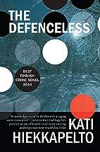 The Defenceless by Kati Hiekkapelto