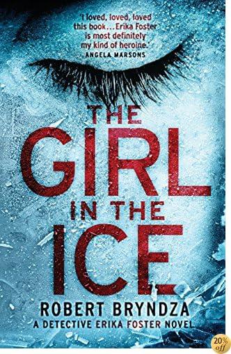 TThe Girl in the Ice: A gripping serial killer thriller (Detective Erika Foster crime thriller novel) (Volume 1)