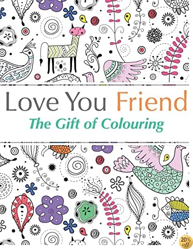 TLove You Friend: The Gift Of Colouring: The perfect anti-stress colouring book for friends