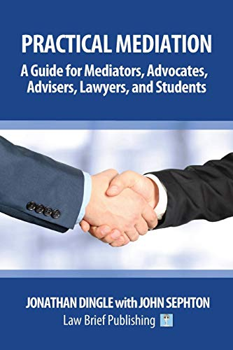 practical-mediation-a-guide-for-mediators-advocates-advisers-lawyers-and-students-in-civil-commercial-business-property-workplace-and-employment-cases