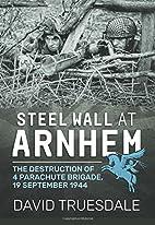 Steel Wall At Arnhem: The Destruction of 4…