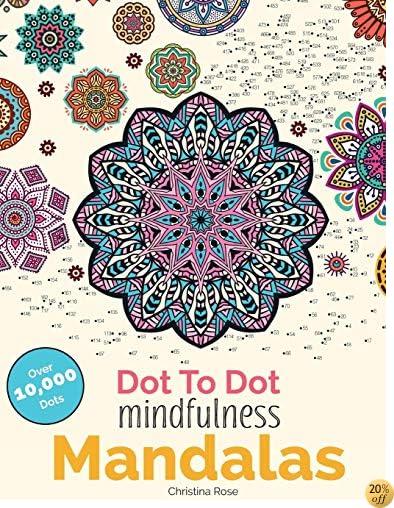 TDot To Dot Mindfulness Mandalas: Relaxing, Anti-Stress Dot To Dot Patterns To Complete & Colour