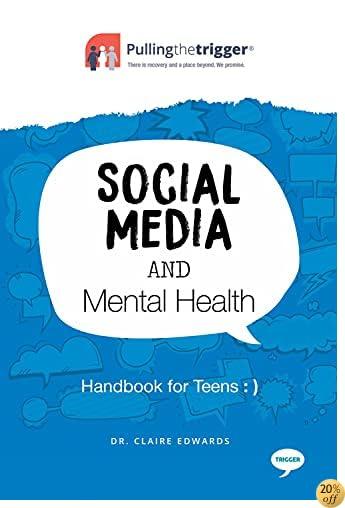 Social Media and Mental Health: Handbook for Teens (Pulling the Trigger)