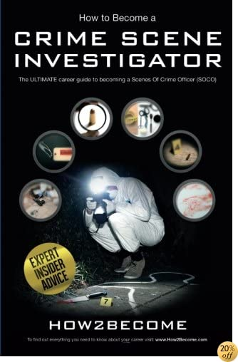 How To Become A Crime Scene Investigator: The ULTIMATE Career Guide to becoming a Scenes Of Crime Officer (SOCO)