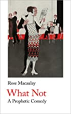 What Not A Prophetic Comedy by Rose Macaulay