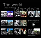 Callinicos, Luli: The World That Made Mandela: A Heritage Trail - 70 Sites of Significance