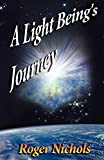 Nichols, Roger: A Light Beings Journey