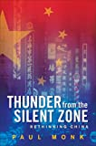 Monk, Paul: Thunder from the Silent Zone: Rethinking China
