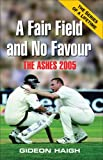 Haigh, Gideon: A Fair Field and No Favour: The Ashes 2005