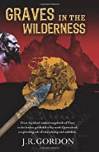 Graves in the Wilderness by J. R. Gordon