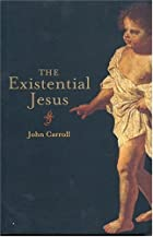The Existential Jesus by John Carroll