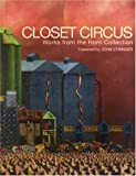 Elliott, Stuart: Closet Circus: Works from the Horn Collection
