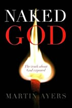Naked God: The Truth About God Exposed by…
