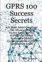 GPRS 100 Success Secrets— 100 Most Asked…