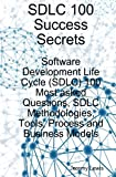 Lewis, Jeremy: SDLC 100 Success Secrets - Software Development Life Cycle (SDLC) 100 Most Asked Questions, SDLC Methodologies, Tools, Process and Business Models