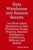 Martin, Richard: Data Warehouse 100 Success Secrets - 100 most Asked questions on Data Warehouse Design, Projects, Business Intelligence, Architecture, Software and Models