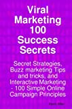 Allen, Kevin: Viral Marketing 100 Success Secrets- Secret Strategies, Buzz Marketing Tips and Tricks, and Interactive Marketing: 100 Simple Online Campaign Principles