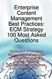 Allen, Daniel: Enterprise Content Management Best Practices: ECM Strategy 100 Most Asked Questions - Solve your Information Management challenges on Email Management, Search, Records Management, Compliance, and More