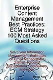 Allen, Daniel: Enterprise Content Management Best Practices: ECM Strategy 100 Most Asked Questions - Solve your Information Management challenges on Email Management, Search, Records Management, Compliance, and More