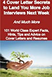 Jones, Heather: 4 Cover Letter Secrets to Land You More Job Interviews Next Week - and Much More - 101 World Class Expert Facts, Hints, Tips and Advice on Cover Letters and Resumes