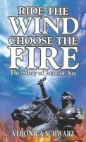 Ride the Wind, Choose the Fire: The Story of…