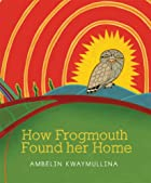 How Frogmouth Found Her Home by Ambelin…