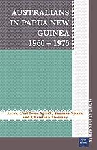 Australians in Papua New Guinea 1960–1975…