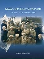 Mawsons Last Survivor: The Story of Dr Alf…