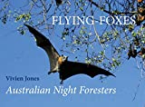 Jones, Vivien: Flying-Foxes: Australian Night Foresters