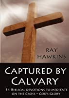 Captured by Calvary : 31 biblical devotions…