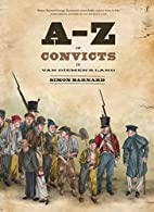 A-Z of Convicts in Van Diemen's Land by…