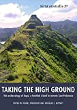 Anderson, Atholl: Taking the High Ground: The archaeology of Rapa, a fortified island in remote East Polynesia (Terra Australis) (Volume 37)