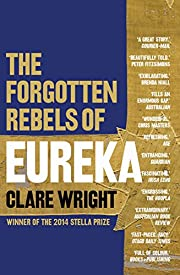 Forgotten Rebels of Eureka, The by Clare…