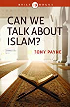 Can We Talk About Islam? by Tony Payne