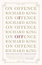 On Offence: The Politics of Indignation by…